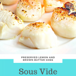 Preseved lemon and brown butter ghee sous vide scallops